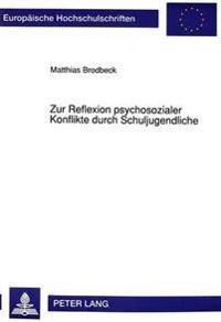 Zur Reflexion Psychosozialer Konflikte Durch Schuljugendliche: Untersuchungen Zu Einer Wichtigen Sequenz Der Ontogenese Bei Jugendlichen Von 11 - 17 J