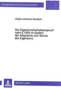 Der Eigentumsfreiheitsanspruch Nach 1004 Im System Der Ansprueche Zum Schutz Des Eigentums
