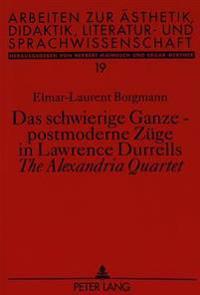 Das Schwierige Ganze - Postmoderne Zuege in Lawrence Durrells the Alexandria Quartet