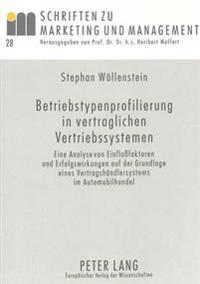 Betriebstypenprofilierung in Vertraglichen Vertriebssystemen: Eine Analyse Von Einflussfaktoren Und Erfolgswirkungen Auf Der Grundlage Eines Vertragsh