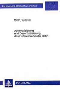 Automatisierung Und Dezentralisierung Des Gueterverkehrs Der Bahn