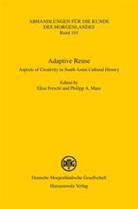Adaptive Reuse: Aspects of Creativity in South Asian Cultural History