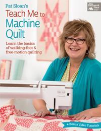 Pat Sloan's Teach Me to Machine Quilt