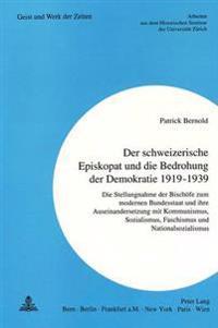 Der Schweizerische Episkopat Und Die Bedrohung Der Demokratie 1919-1939: Die Stellungnahme Der Bischoefe Zum Modernen Bundesstaat Und Ihre Auseinander