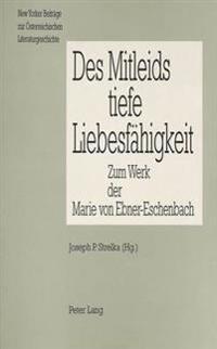 Des Mitleids Tiefe Liebesfaehigkeit: Zum Werk Der Marie Von Ebner-Eschenbach