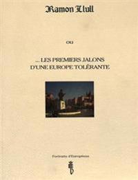 Ramon Llull: Ou ...Les Premiers Jalons D'Une Europe Tolerante