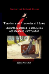 Tourism and Memories of Home: Migrants, Displaced People, Exiles and Diasporic Communities