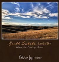 South Dakota: Land and Sky: Where the Cowboys Roam