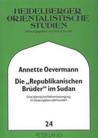 Die -Republikanischen Brueder- Im Sudan: Eine Islamische Reformbewegung Im Zwanzigsten Jahrhundert