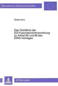 Das Verhaeltnis Der Eg-Fusionskontrollverordnung Zu Artikel 85 Und 86 Des Ewg-Vertrages