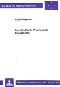 Haroldo Conti: Von Sudeste Bis Mascaro: Die Entwicklung Haroldo Contis Vom Kleinbuergerlichen Zum Revolutionaeren Schriftsteller