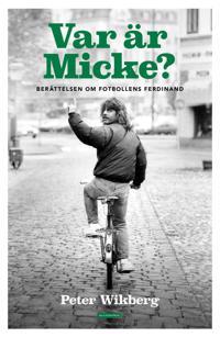 Var är Micke? : berättelsen om fotbollens Ferdinand