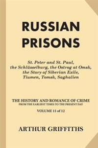 Russian Prisons: St. Peter and St. Paul, the Schlüsselburg, the Ostrog at Omsk, the Story of Siberian Exile, Tiumen, Tomsk, Saghalien