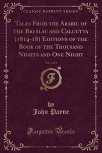 Tales from the Arabic of the Breslau and Calcutta (1814-18) Editions of the Book of the Thousand Nights and One Night, Vol. 1 of 3 (Classic Reprint)