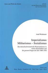 -Imperialismus - Militarismus - Sozialismus-: Der Deutschschweizerische Protestantismus in Seinen Zeitschriften Und Die Grossen Fragen Der Zeit 1900-1