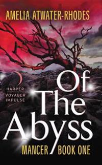 Of the Abyss: Mancer, Book One
