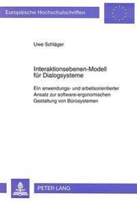 Interaktionsebenen-Modell Fuer Dialogsysteme: Ein Anwendungs- Und Arbeitsorientierter Ansatz Zur Software-Ergonomischen Gestaltung Von Buerosystemen
