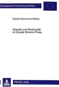 Wandel Und Kontinuitaet in Claude Simons Prosa: Am Beispiel Der Romane Histoire, La Bataille de Pharsale, Les Corps Conducteurs Und Triptique