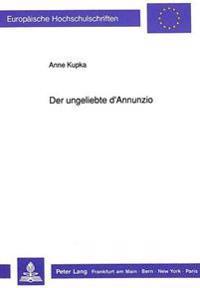 Der Ungeliebte D'Annunzio: D'Annunzio in Der Zeitgenoessischen Und Der Gegenwaertigen Deutschsprachigen Literatur
