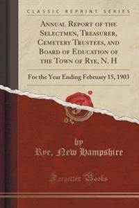 Annual Report of the Selectmen, Treasurer, Cemetery Trustees, and Board of Education of the Town of Rye, N. H