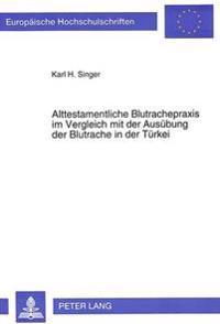 Alttestamentliche Blutrachepraxis Im Vergleich Mit Der Ausuebung Der Blutrache in Der Tuerkei: Ein Kultur- Und Rechtshistorischer Vergleich