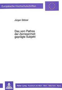 Das Vom Pathos Der Zerrissenheit Gepraegte Subjekt: Eigenwert Und Stellung Der Epischen Texte Im Gesamtwerk Von Jakob Michael Reinhold Lenz