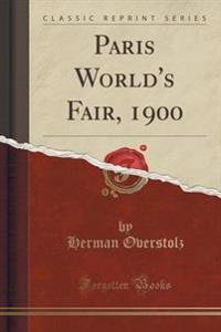 Paris World's Fair, 1900 (Classic Reprint)