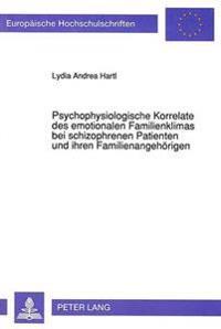 Psychophysiologische Korrelate Des Emotionalen Familienklimas Bei Schizophrenen Patienten Und Ihren Familienangehoerigen