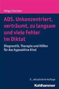 Ads. Unkonzentriert, Vertraumt, Zu Langsam Und Viele Fehler Im Diktat: Diagnostik, Therapie Und Hilfen Fur Das Hypoaktive Kind
