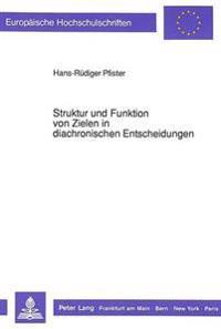 Struktur Und Funktion Von Zielen in Diachronischen Entscheidungen: Eine Kognitionspsychologische Integration Entscheidungs- Und Gedaechtnispsychologis