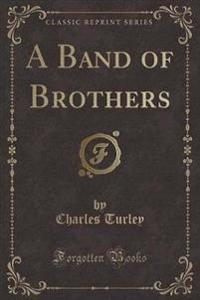 A Band of Brothers (Classic Reprint)