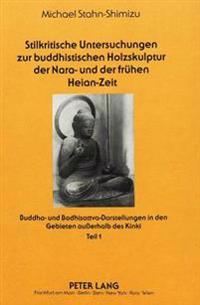 Stilkritische Untersuchungen Zur Buddhistischen Holzskulptur Der Nara- Und Der Fruehen Heian-Zeit: Buddha- Und Bodhisattva-Darstellungen in Den Gebiet