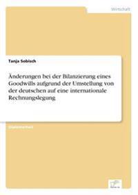 Anderungen Bei Der Bilanzierung Eines Goodwills Aufgrund Der Umstellung Von Der Deutschen Auf Eine Internationale Rechnungslegung