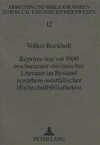 Reprints Von VOR 1900 Erschienener Slavistischer Literatur Im Bestand Nordrhein-Westfaelischer Hochschulbibliotheken