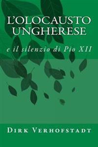 L'Olocausto Ungherese: E Il Silenzio Di Pio XII