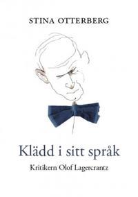 Klädd i sitt språk : kritikern Olof Lagercrantz