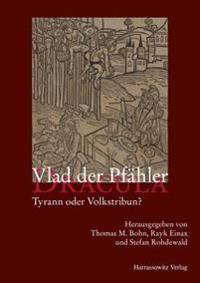 Vlad Der Pfahler - Dracula: Tyrann Oder Volkstribun?