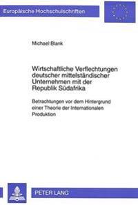 Wirtschaftliche Verflechtungen Deutscher Mittelstaendischer Unternehmen Mit Der Republik Suedafrika: Betrachtungen VOR Dem Hintergrund Einer Theorie D