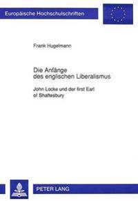 Die Anfaenge Des Englischen Liberalismus: John Locke Und Der First Earl of Shaftesbury