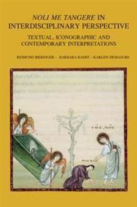 Noli Me Tangere in Interdisciplinary Perspective: Textual, Iconographic and Contemporary Interpretations