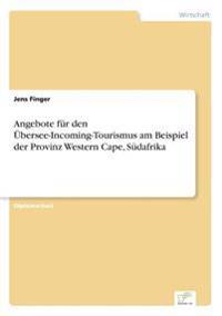 Angebote Fur Den Ubersee-Incoming-Tourismus Am Beispiel Der Provinz Western Cape, Sudafrika