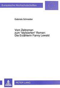 Vom Zeitroman Zum -Stylisierten- Roman: Die Erzaehlerin Fanny Lewald