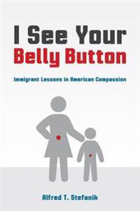 I See Your Belly Button: Immigrant Lessons in American Compassion