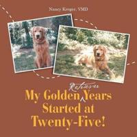 My Golden Retriever Years Started at Twenty-Five!