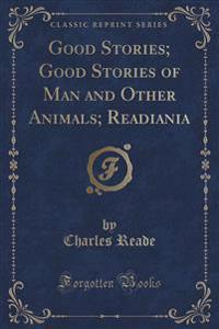 Good Stories; Good Stories of Man and Other Animals; Readiania (Classic Reprint)