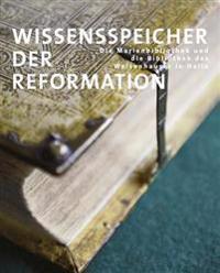 Wissensspeicher Der Reformation: Die Marienbibliothek Und Die Bibliothek Des Waisenhauses in Halle