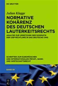 Normative Koharenz Des Deutschen Lauterkeitsrechts: Analyse Zur Umsetzung Der Dogmatik Der Ugp-Richtlinie in Das Deutsche Uwg