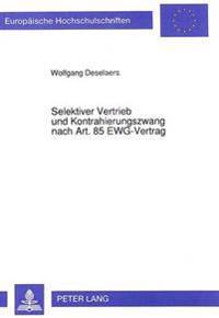 Selektiver Vertrieb Und Kontrahierungszwang Nach Art. 85 Ewg-Vertrag: Europaeisches Kartellrecht