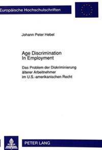 Age Discrimination in Employment: Das Problem Der Diskriminierung Aelterer Arbeitnehmer Im U.S.-Amerikanischen Recht