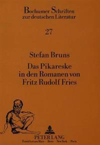 Das Pikareske in Den Romanen Von Fritz Rudolf Fries: Mit Werkbibliographie